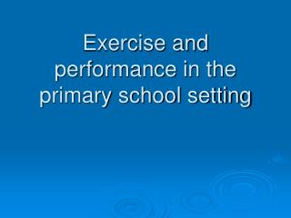Exercise and performance in the primary school setting