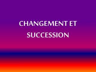 Changement et succession