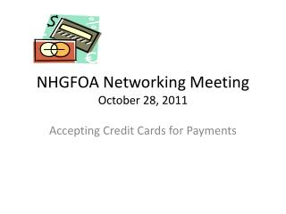 NHGFOA Networking Meeting October 28, 2011