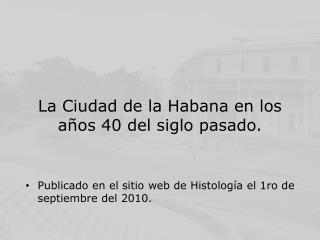 La Ciudad de la Habana en los a os 40 del siglo pasado.