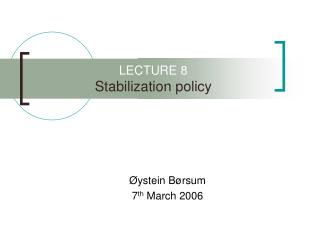 LECTURE 8 Stabilization policy