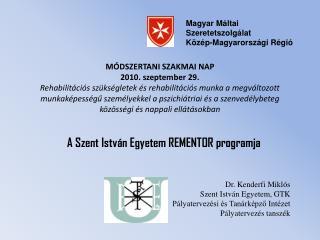 A Szent István Egyetem REMENTOR programja Dr. Kenderfi Miklós Szent István Egyetem, GTK