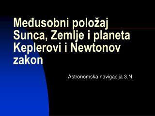 Međusobni položaj  Sunca, Zemlje i planeta Keplerovi i Newtonov zakon