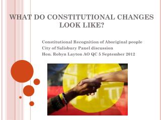 WHAT DO CONSTITUTIONAL CHANGES LOOK LIKE?