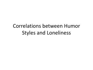 Correlations between Humor Styles and Loneliness