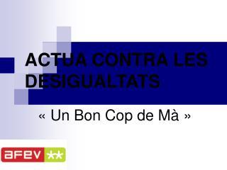 ACTUA CONTRA LES DESIGUALTATS