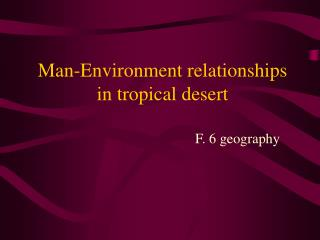 Man-Environment relationships in tropical desert
