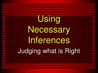 Using  Necessary Inferences