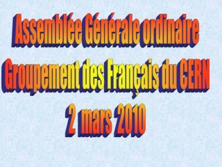 Assemblée Générale ordinaire Groupement des Français du CERN 2  mars  2010