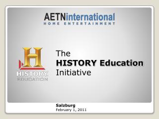 The  HISTORY Education Initiative Salzburg February 1, 2011