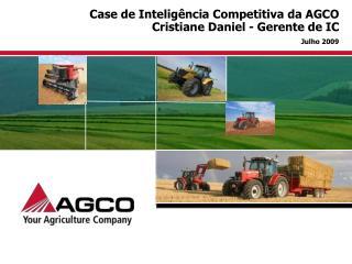 Case de Inteligência Competitiva da AGCO Cristiane Daniel - Gerente de IC