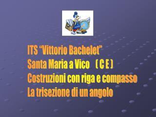 """ITS """"Vittorio Bachelet"""" Santa Maria a Vico    ( C E ) Costruzioni con riga e compasso"""