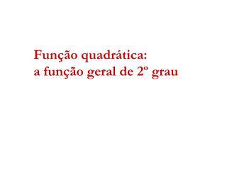 Função quadrática: a função geral de 2º grau