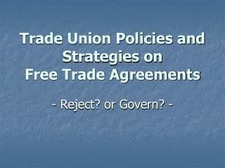 Trade Union Policies and Strategies on Free Trade Agreements