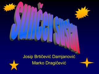 Josip Brtičević Damjanović Marko Dragičević