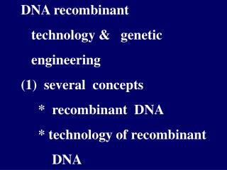 DNA recombinant      technology &   genetic      engineering  (1)  several  concepts
