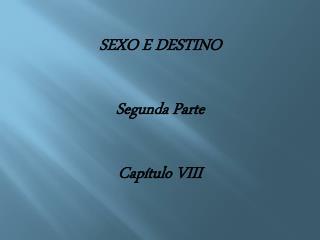 SEXO E DESTINO Segunda Parte Cap�tulo VIII