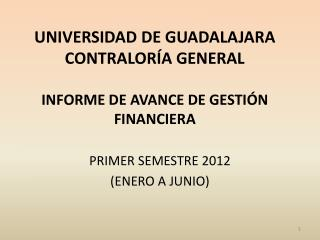 UNIVERSIDAD DE GUADALAJARA CONTRALOR�A GENERAL INFORME DE AVANCE DE GESTI�N FINANCIERA