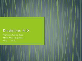 Disciplina: A.D.