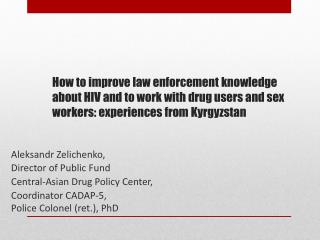 Aleksandr Zelichenko, Director of Public Fund  Central-Asian Drug Policy Center,