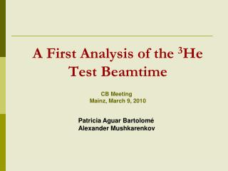 A First Analysis of the  3 He Test Beamtime