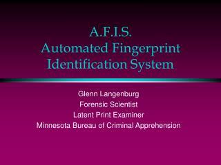 A.F.I.S. Automated Fingerprint Identification System