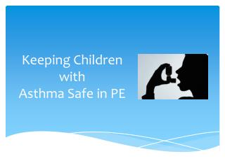 Keeping Children with  Asthma Safe in PE