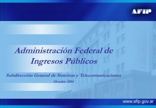 Administración Federal de Ingresos Públicos Subdirección General de Sistemas y Telecomunicaciones