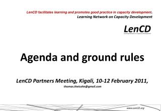 Agenda and ground rules LenCD Partners Meeting, Kigali, 10-12 February 2011,