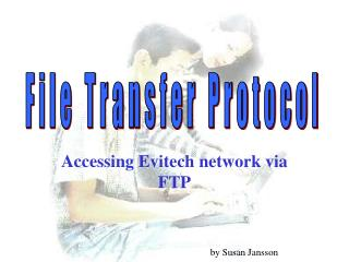 Accessing Evitech network via FTP 				by Susan Jansson