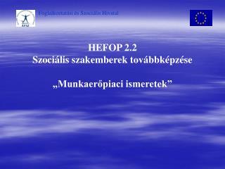 """HEFOP 2.2  Szociális szakemberek továbbképzése """"Munkaerőpiaci ismeretek"""""""