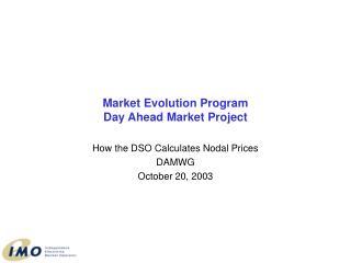 Market Evolution Program Day Ahead Market Project