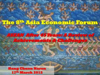 The 8 th  Asia Economic Forum ASEAN  After 45 Years: A Review of Achievements & Challenges