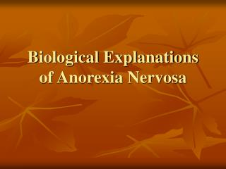 Biological Explanations of Anorexia Nervosa