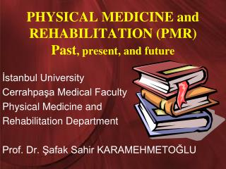 PHYSICAL MEDICINE and REHABILITATION (PMR) Past , present, and future
