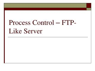 Process Control  –  FTP-Like Server