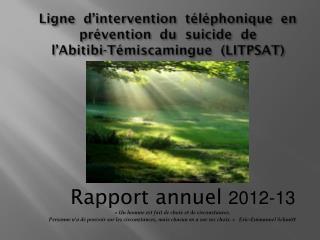 Rapport annuel  2012-13 « Un homme est fait de choix et de circonstances.