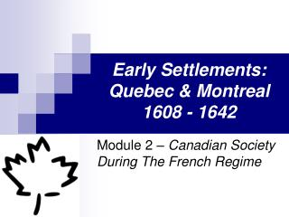 Early Settlements: Quebec & Montreal 1608 - 1642