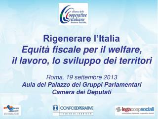 Rigenerare l'Italia   Equità fiscale per il welfare,  il lavoro, lo sviluppo dei territori