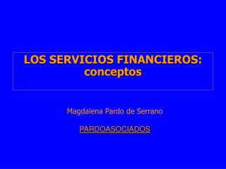 LOS SERVICIOS FINANCIEROS: conceptos