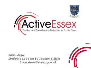 Brian Shaw;  Strategic Lead for Education & Skills Brian.shaw@essex.uk