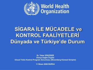 SİGARA İLE MÜCADELE ve KONTROL FAALİYETLERİ Dünyada ve Türkiye'de Durum