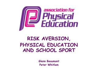 RISK AVERSION, PHYSICAL EDUCATION AND SCHOOL SPORT Glenn Beaumont Peter Whitlam