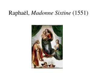 Raphaël,  Madonne Sixtine  (1551)