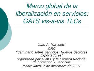 Marco global de la liberalización en servicios: GATS vis-a-vis TLCs