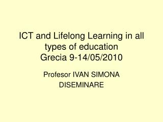 ICT and Lifelong Learning in all types of education Grecia 9-14/05/2010