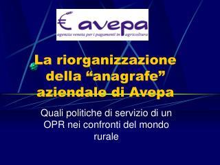 """La riorganizzazione della """"anagrafe""""  aziendale di Avepa"""
