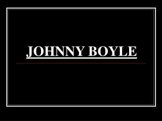 JOHNNY BOYLE