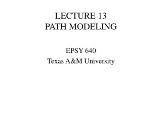 LECTURE 13 PATH MODELING