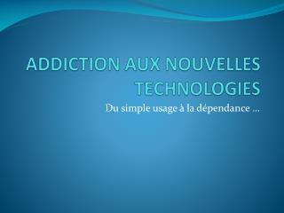 ADDICTION AUX NOUVELLES TECHNOLOGIES